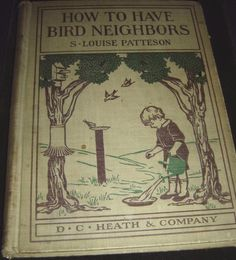 How To Have Bird Neighbors S. Louise Patteson 1917 Hardcover