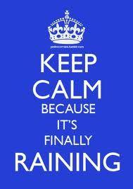 S/B in Keep Calm but hey, this is Rain and it's finally, finally raining...................