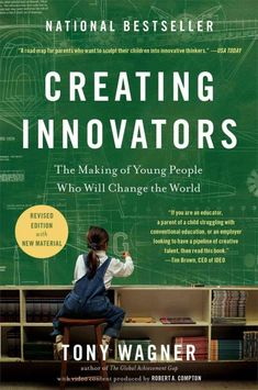 Creating Innovators : The Making of Young People Who Will Change the World by Tony Wagner.From the founder of Harvard's Change Leadership Group comes a provocative look at why innovation is today's most essential real-world skill and what young people need to become innovators.
