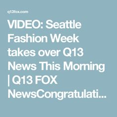 VIDEO: Seattle Fashion Week takes over Q13 News This Morning   Q13 FOX NewsCongratulations to our  Daniel Hernandez Wishing him continue success !