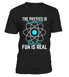 "# The Physics is Theoretical But The Fun is Real T-Shirt .  Special Offer, not available in shops      Comes in a variety of styles and colours      Buy yours now before it is too late!      Secured payment via Visa / Mastercard / Amex / PayPal      How to place an order            Choose the model from the drop-down menu      Click on ""Buy it now""      Choose the size and the quantity      Add your delivery address and bank details      And that's it!      Tags: Know someone who loves…"