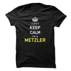 I Cant Keep Calm Im A METZLER - #plain tee #hipster tshirt. BUY NOW => https://www.sunfrog.com/Names/I-Cant-Keep-Calm-Im-A-METZLER-9DE474.html?68278