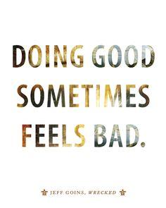 Doing good sometimes feels bad.