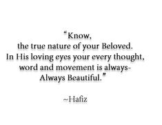 Hafiz - loving eyes - every thought, word and movement is always - Always beautiful. Hafiz Quotes, Poem Quotes, Best Quotes, I Believe In Love, What Is Love, Love Thoughts, Philosophy Quotes, Literary Quotes, Reading Quotes