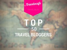 Travelocafe: Top 50 Travel Bloggers (March - May 2015)