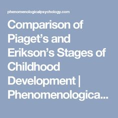 Comparison of Piaget's and Erikson's Stages of Childhood Development | Phenomenological Psychology