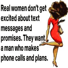 Real women don't get excited about text messages and phone calls Wisdom Quotes, True Quotes, Great Quotes, Quotes To Live By, Motivational Quotes, Inspirational Quotes, Qoutes, Sensible Quotes, Gemini Quotes