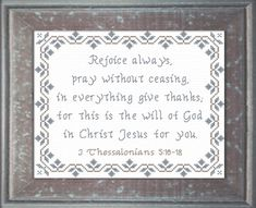 Cross Stitch Bible Verse I Thessalonians Rejoice always, pray without ceasing, in everything give thanks; for this is the will of God in Christ Jesus for you. Cross Stitch Charts, Cross Stitch Designs, Cross Stitch Patterns, Saint Francis Prayer, St Francis, Rejoice Always, Favorite Bible Verses, Give Thanks, San Francisco