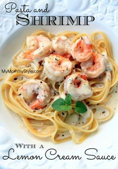 Pasta and Shrimp with a Lemon Cream Sauce.