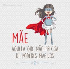 Mãe, aquela que não precisa de podemos mágicos. #mensagenscomamor #frases #mãe #diadasmães #amor #sentimentos #gratidão #família #filhos