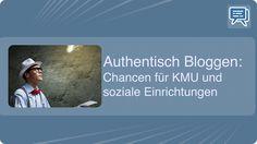 Authentisch Bloggen: Chance für KMU und soziale Einrichtungen - Mehr Infos zum Thema auch unter http://vslink.de/internetmarketing