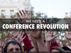 We-need-a-conference-revolution by Jeff Hurt via Slideshare  We Need A Conference Revolution by Jeff Hurt, Executive VP, Education & Engagement at Velvet Chainsaw Consulting on Oct 16, 2013 868 views The traditional conference is in dire need of creativity, innovation and reinvention! It has been stuck in an ancient, out-dated rut for too long. What happens inside of conferences is going to ...