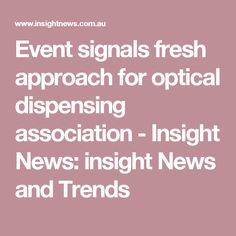 Event signals fresh approach for optical dispensing association - Insight News: insight News and Trends