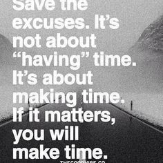 If it matters, you will make time