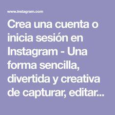 Crea una cuenta o inicia sesión en Instagram - Una forma sencilla, divertida y creativa de capturar, editar y compartir fotos, videos y mensajes con amigos y familiares.