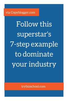 Entrepreneurs - Follow this superstar's 7-step example to dominate your industry