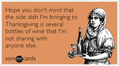 Hope you don't mind that the side dish I'm bringing to Thanksgiving is several bottles of wine that I'm not sharing with anyone else.