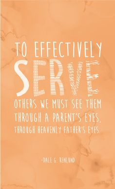 """""""To effectively serve others we must see them through a parent's eyes, through Heavenly Father's eyes. Gospel Quotes, Lds Quotes, Religious Quotes, Serve Others Quotes, Later Day Saints, Gods Princess, Spiritual Thoughts, Spiritual Leadership, General Conference Quotes"""