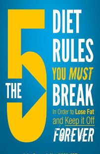 The 5 Diet Rules You Must Break In Order To LOSE FAT and KEEP IT OF FOREVER