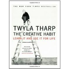 The Creative Habit: Learn it and Use I for Life - Twyla Tharp