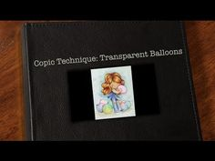 Marie shares a tutorial on coloring transparent balloons with Copic Markers.