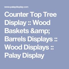 Counter Top Tree Display :: Wood Baskets & Barrels Displays :: Wood Displays :: Palay Display