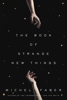 The Book of Strange New Things by Michel Faber. Recommended by David Mitchell.