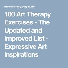 100 Art Therapy Exercises - The Updated and Improved List - Expressive Art Inspirations