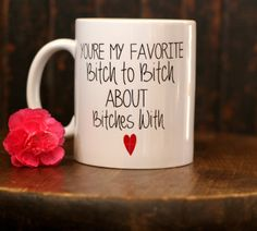 Youre my favorite bitch to bitch about bitches with, Funny Print Mug, Best Friend Gift, 11 oz Mug, Humorous Mug, Bitch Quote.  What better gift to