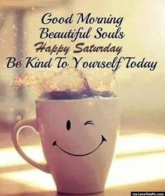 Good morning beautiful souls happy Saturday be kind to yourself today - funny Saturday quotes Saturday Morning Quotes, Saturday Humor, Morning Love Quotes, Good Morning Inspirational Quotes, Weekend Quotes, Good Morning Greetings, Good Morning Good Night, Good Morning Wishes, Good Morning Images