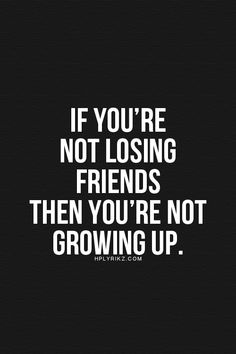 Losing Friends because of Life Life Quotes Love, True Quotes, Great Quotes, Words Quotes, Quotes To Live By, Motivational Quotes, Funny Quotes, Inspirational Quotes, Sayings