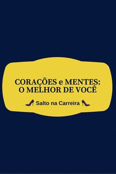 Corações e Mentes: O Melhor de Você | www,saltonacarreira.com.br