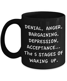 Coffee Mug - ... 5 Stages Of Waking Up ... - 11 oz Unique Present Idea for Friend, Mom, Dad, Husband, Wife, Boyfriend, Girlfriend - Best Office Cup Birthday Funny Gift for Coworker, Him, Her