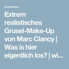 Extrem realistisches Grusel-Make-Up von Marc Clancy | Was is hier eigentlich los? | wihel.de
