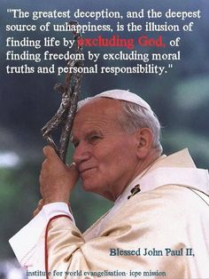 """(via marian mari) Saint Pope John Paul II - """"The greatest deception, and the deepest source of unhappiness, is the illusion of finding life by excluding God. Catholic Religion, Catholic Quotes, Catholic Prayers, Catholic Saints, Religious Quotes, Spiritual Quotes, Roman Catholic, Spiritual Retreats, Catholic Daily"""