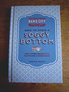 I recently created the illustrations for book How To Avoid a Soggy Bottom. British Bake Off Recipes, Great British Bake Off, Vegan For A Week, Soggy Bottom, Bakery Branding, Master Baker, Gbbo, British Baking, Big Books