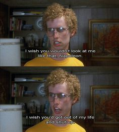 one of my all time favorites. Napoleon Dynamite, Now And Then Movie, One Liner, I Love To Laugh, Shut Up, Movies Showing, Getting Out, Picture Show, Of My Life