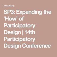 SP3: Expanding the 'How' of Participatory Design   14th Participatory Design Conference