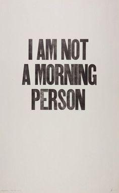 true story. speaking/talking should not be allowed before 10am.... preferably 11.