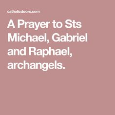A Prayer to Sts Michael, Gabriel and Raphael, archangels. Michael Gabriel, Miracle Prayer, Catholic News, Prayers, Beans, Prayer