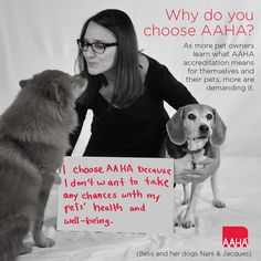 """""""I choose AAHA because I don't wan't to take any any chances with my pets' health and well being"""""""