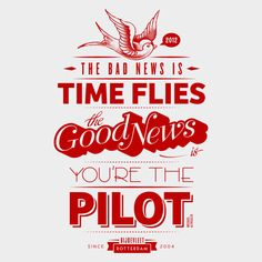 The bad news is time flies. The good news is you're the pilot!