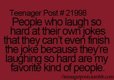 You know what every time I read one of the teenager post I just cant believe how true they always are