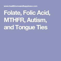 Folate, Folic Acid, MTHFR, Autism, and Tongue Ties