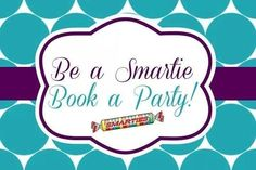 Be a Smartie, Book a Party!