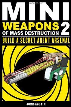 Bestseller books online Mini Weapons of Mass Destruction 2: Build a Secret Agent Arsenal John Austin  http://www.ebooknetworking.net/books_detail-1569767165.html