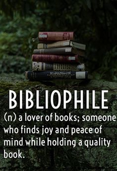 I am a bibliophile, and proud of it.