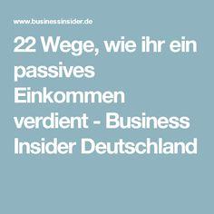 22 Wege, wie ihr ein passives Einkommen verdient - Business Insider Deutschland Passive Income, Blogging, Germany