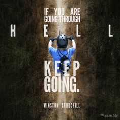 If you are going through hell, keep going. - Winston Churchill      www.ramblr.com
