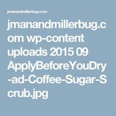 jmanandmillerbug.com wp-content uploads 2015 09 ApplyBeforeYouDry-ad-Coffee-Sugar-Scrub.jpg